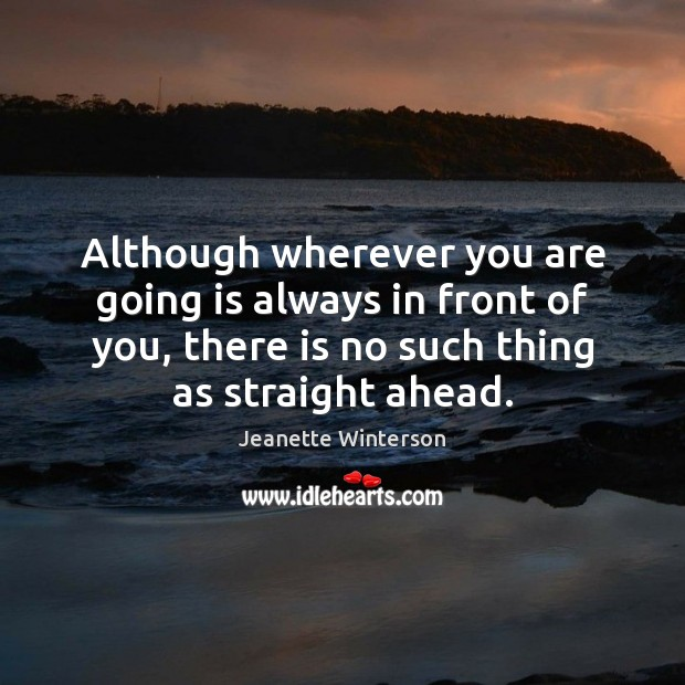 Although wherever you are going is always in front of you, there Image