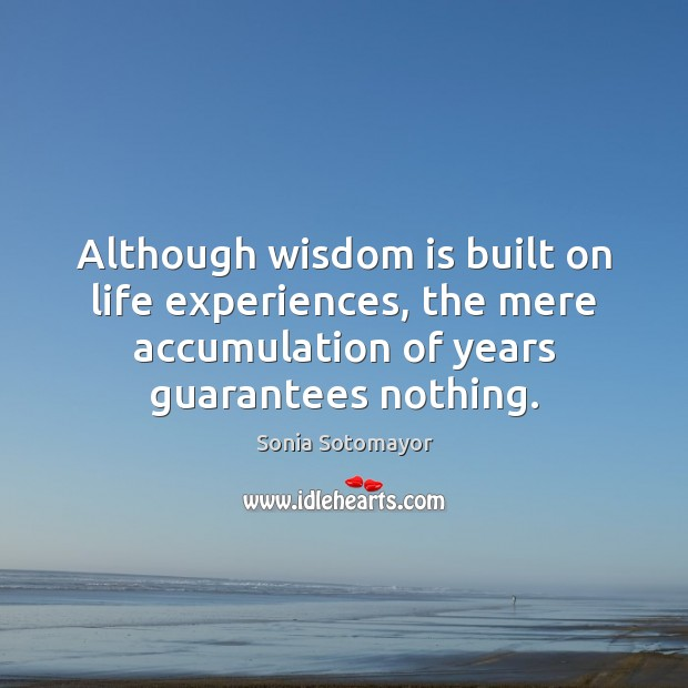 Although wisdom is built on life experiences, the mere accumulation of years Image