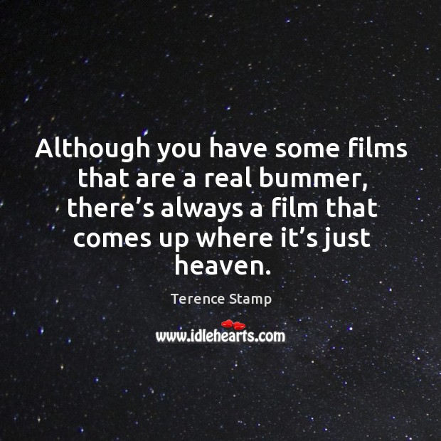 Although you have some films that are a real bummer, there's always a film that comes up where it's just heaven. Image