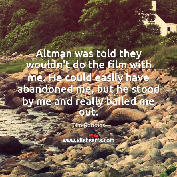 Altman was told they wouldn't do the film with me. He could Tim Robbins Picture Quote