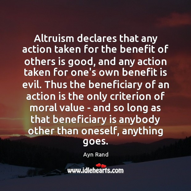 Altruism declares that any action taken for the benefit of others is Ayn Rand Picture Quote