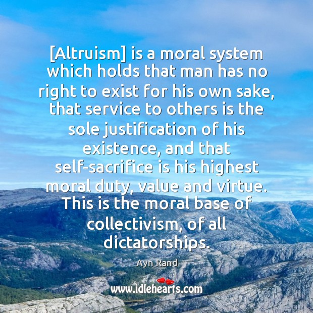 [Altruism] is a moral system which holds that man has no right Sacrifice Quotes Image