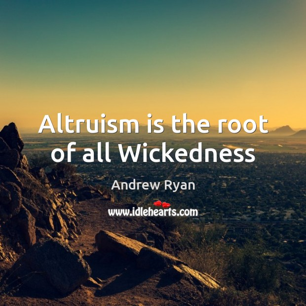 Image, Altruism is the root of all Wickedness