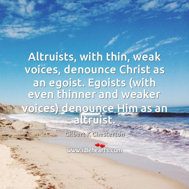 Image, Altruists, with thin, weak voices, denounce Christ as an egoist. Egoists (with