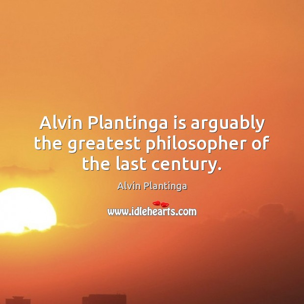 Alvin Plantinga is arguably the greatest philosopher of the last century. Image