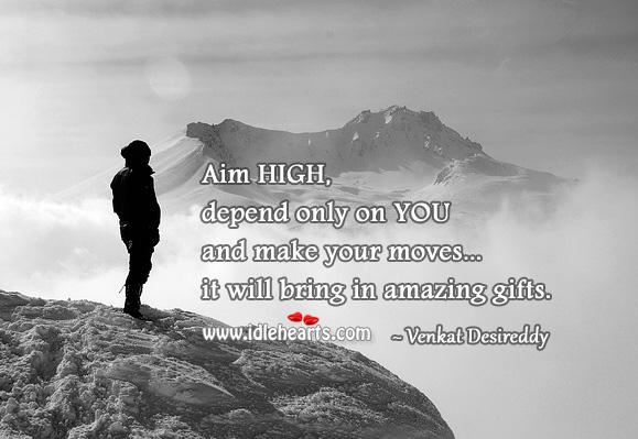 For amazing gifts in life… Aim high Venkat Desireddy Picture Quote