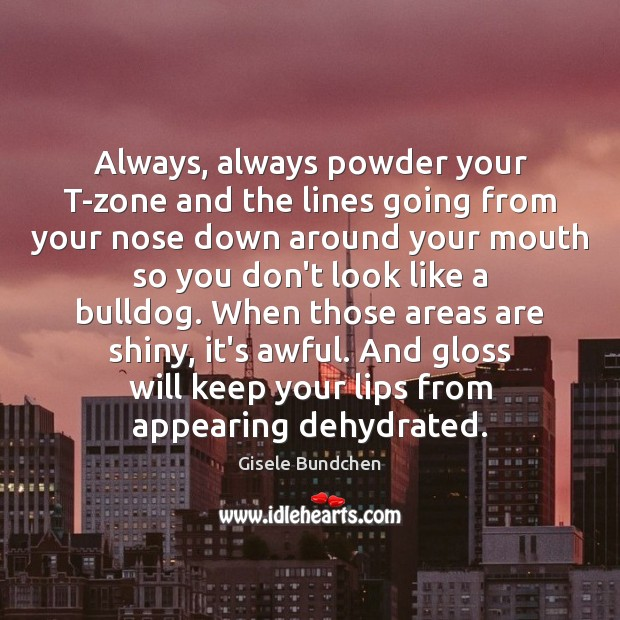 Always, always powder your T-zone and the lines going from your nose Image