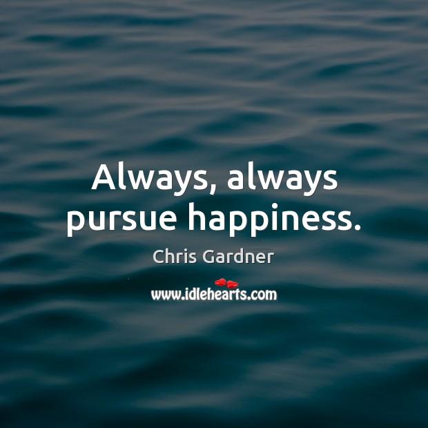 Always, always pursue happiness. Chris Gardner Picture Quote
