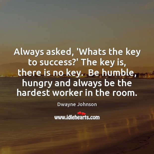 Always asked, 'Whats the key to success?' The key is, there Dwayne Johnson Picture Quote