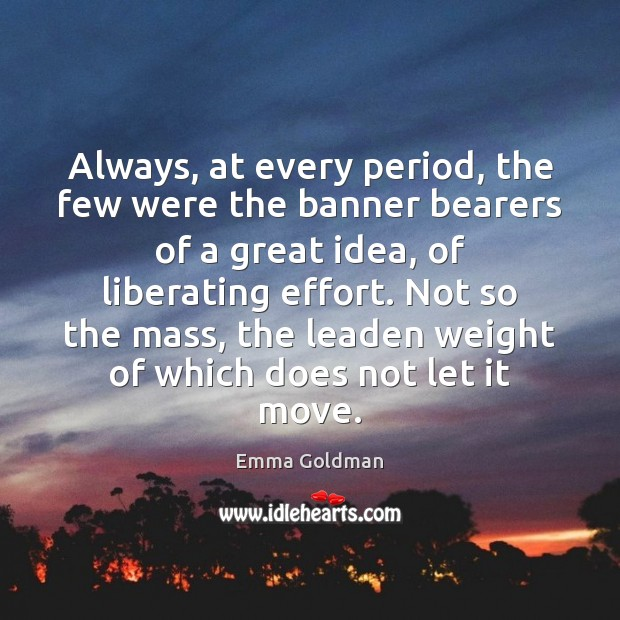 Image, Always, at every period, the few were the banner bearers of a