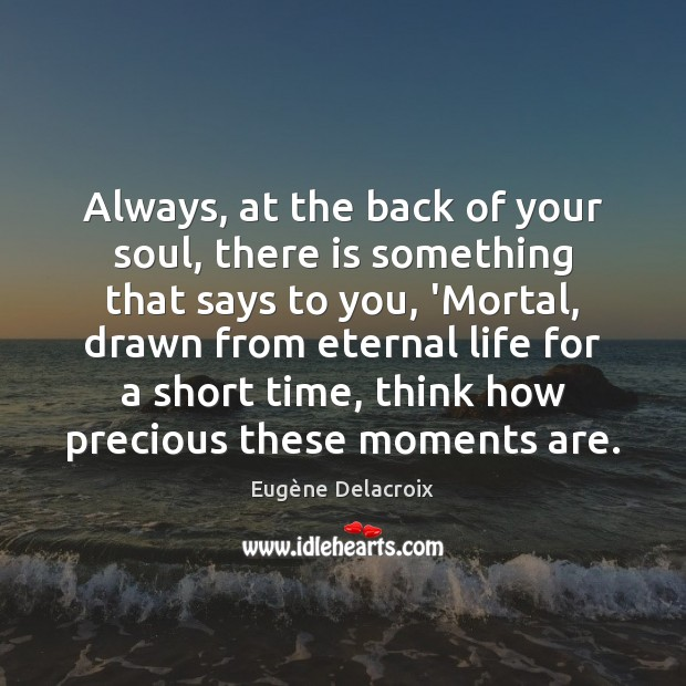 Always, at the back of your soul, there is something that says Eugène Delacroix Picture Quote