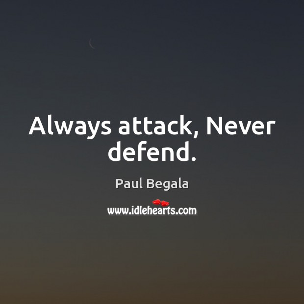 Always attack, Never defend. Image