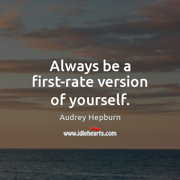 Image, Always be a first-rate version of yourself.