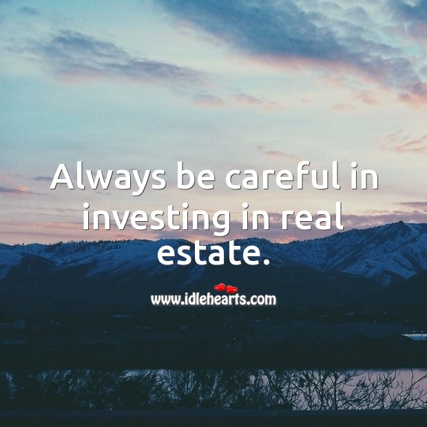 Always be careful in investing in real estate. Real Estate Quotes Image