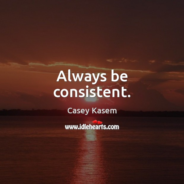 Always be consistent. Image