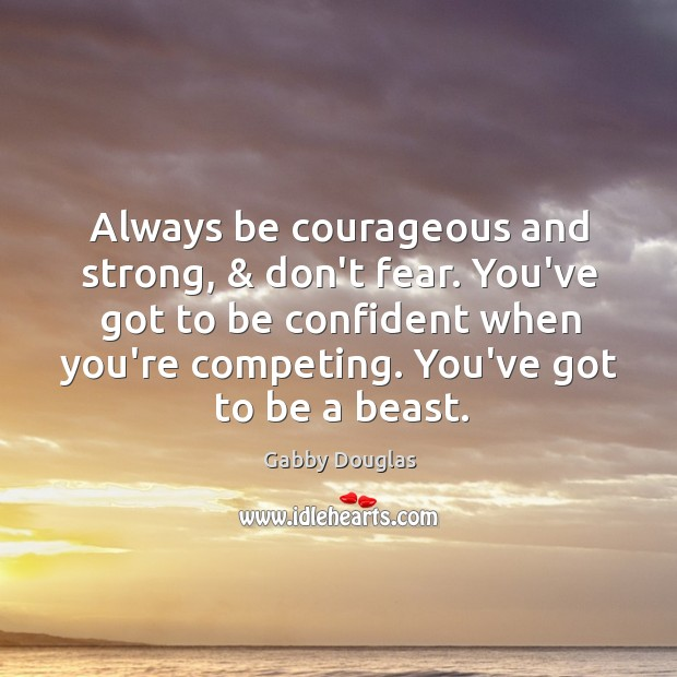 Image, Always be courageous and strong, & don't fear. You've got to be confident