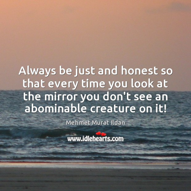 Always be just and honest so that every time you look at Image