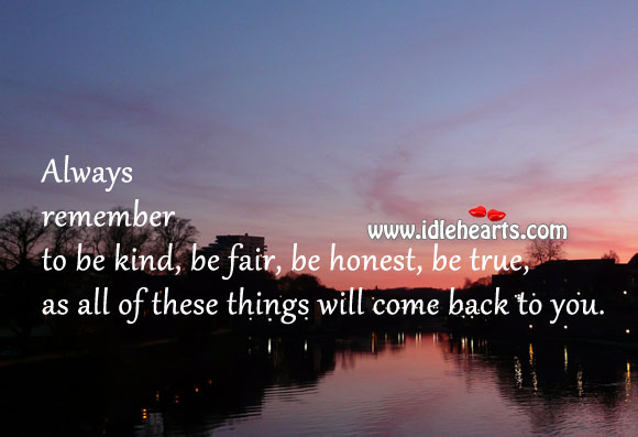Always Remember To Be Kind, Be Fair, Be Honest & Be True
