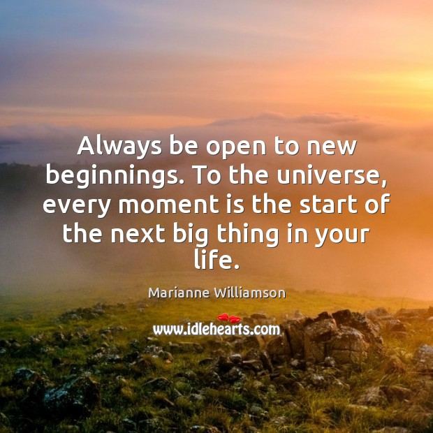 Image, Always be open to new beginnings. To the universe, every moment is