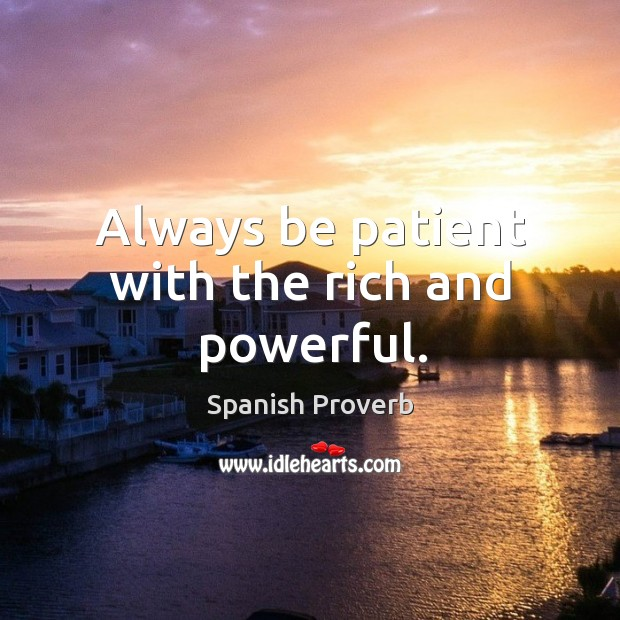 Image, Always be patient with the rich and powerful.
