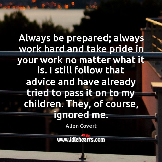 Image, Always be prepared; always work hard and take pride in your work