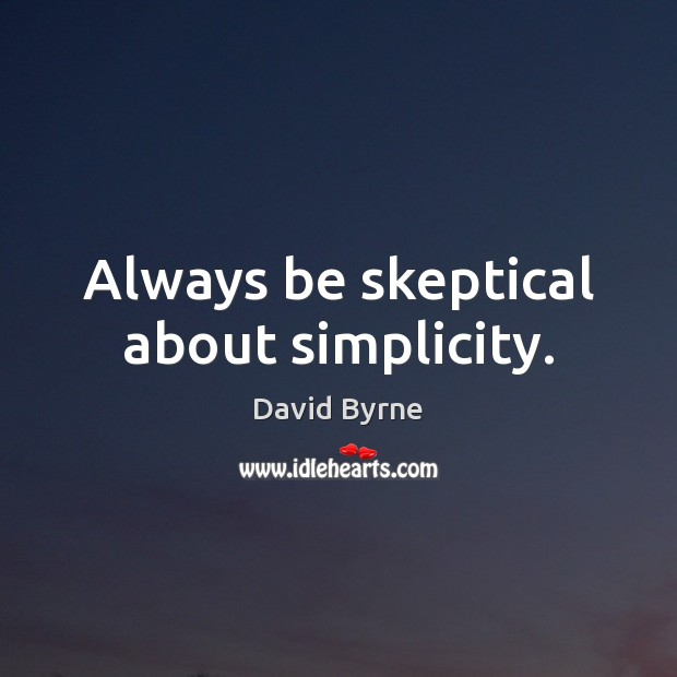 Always be skeptical about simplicity. Image