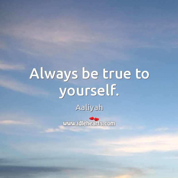 Always be true to yourself. Aaliyah Picture Quote