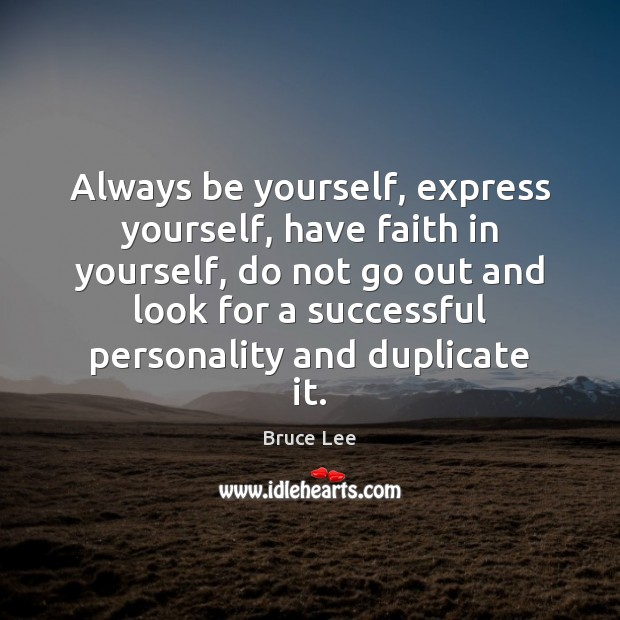Always be yourself, express yourself, have faith in yourself, do not go Faith Quotes Image