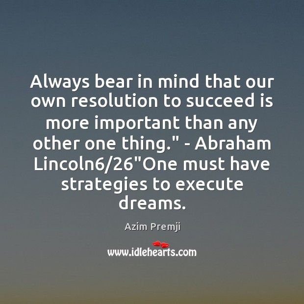 Always bear in mind that our own resolution to succeed is more Image