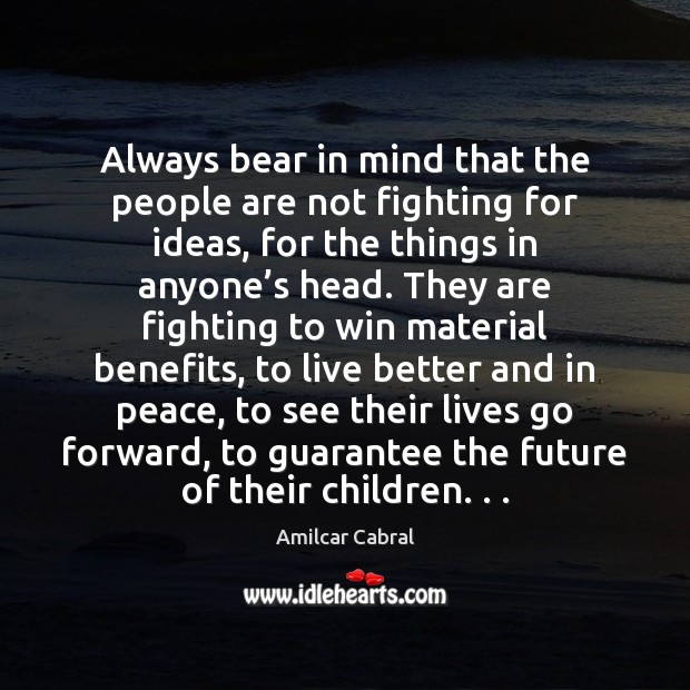 Always bear in mind that the people are not fighting for ideas, Image