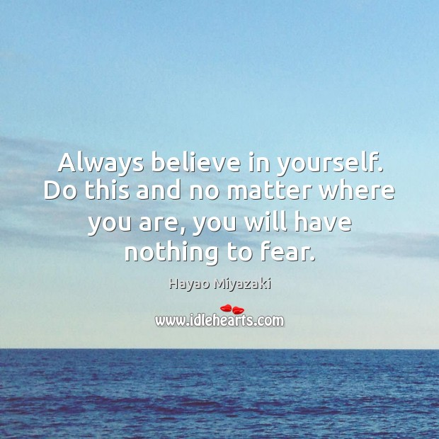 Image, Always believe in yourself. Do this and no matter where you are,