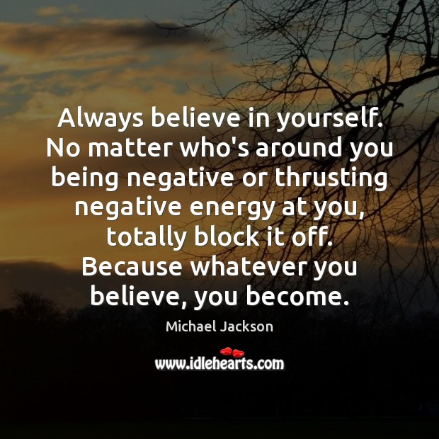 Image, Always believe in yourself. No matter who's around you being negative or