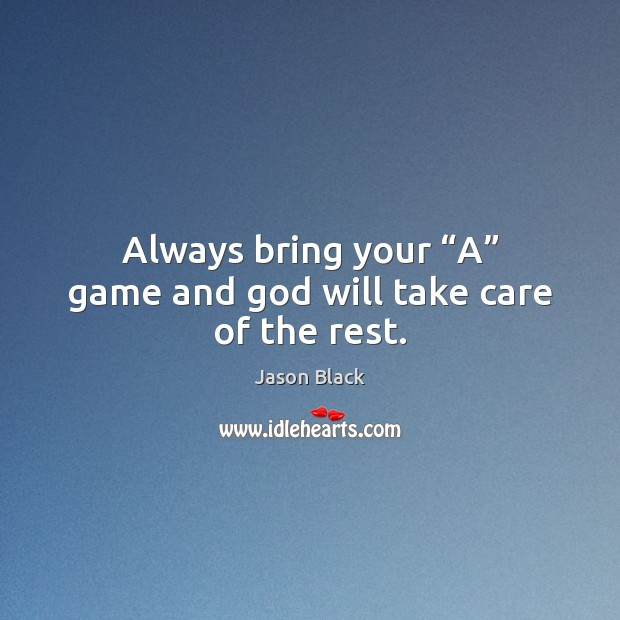 """Always bring your """"A"""" game and God will take care of the rest. Image"""