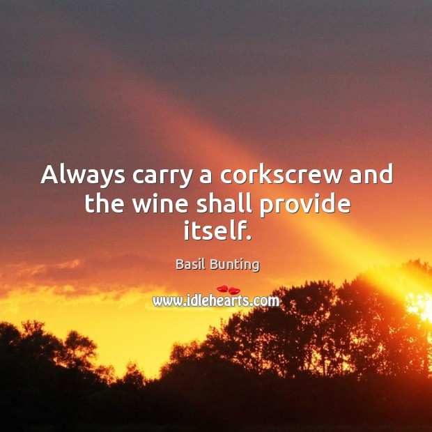 Image, Always carry a corkscrew and the wine shall provide itself.