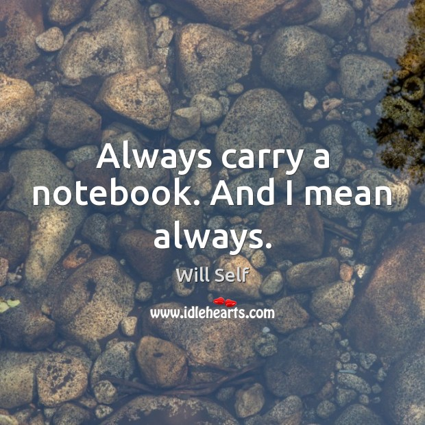 Image, Always carry a notebook. And I mean always.