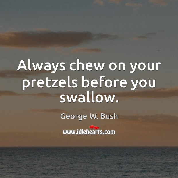 Image, Always chew on your pretzels before you swallow.
