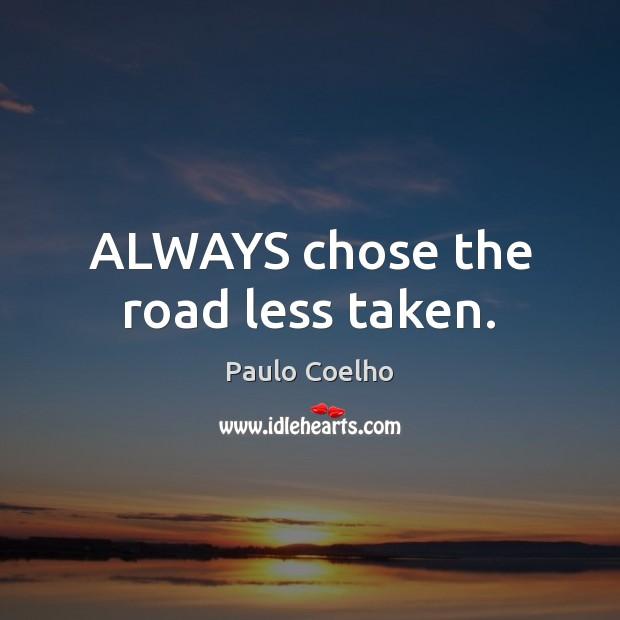 ALWAYS chose the road less taken. Image