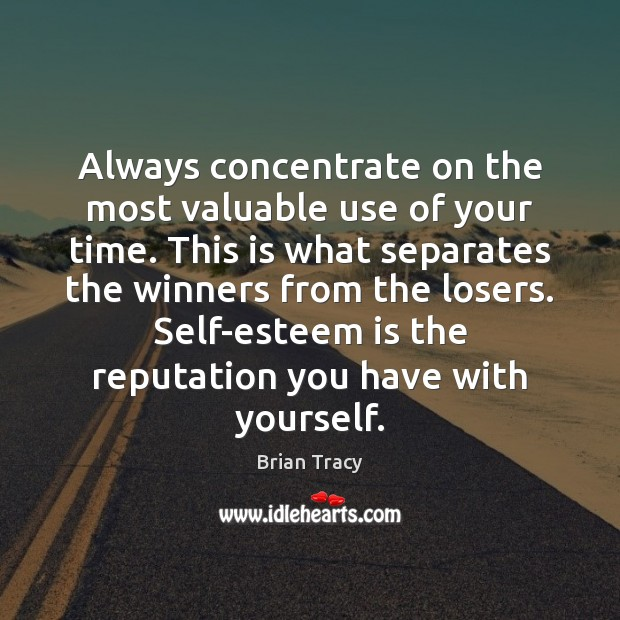 Always concentrate on the most valuable use of your time. This is Image