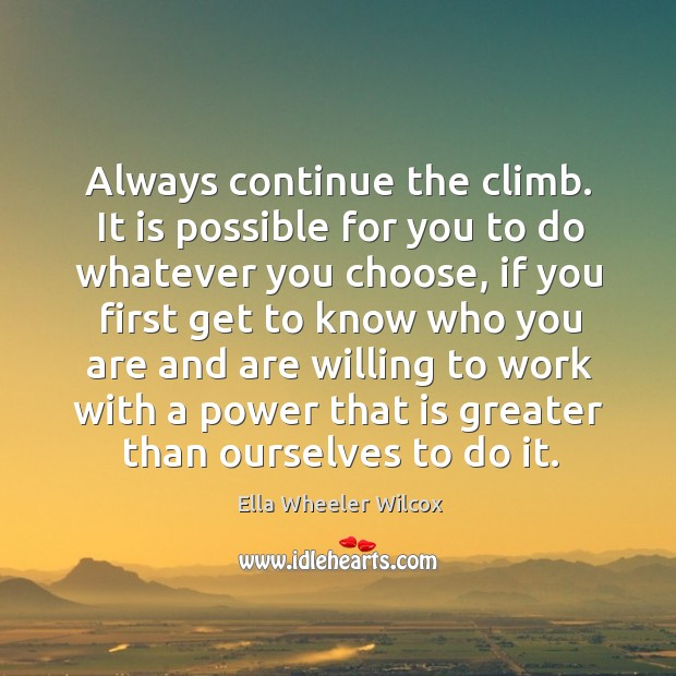 Image, Always continue the climb. It is possible for you to do whatever you choose