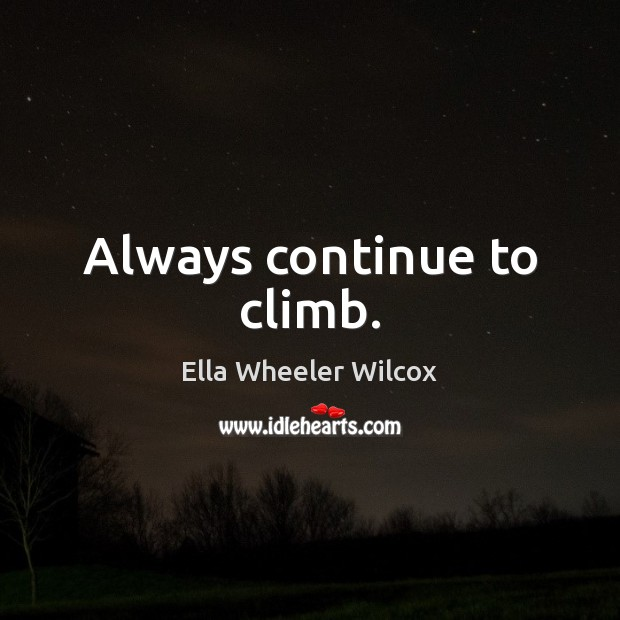 Always continue to climb. Image