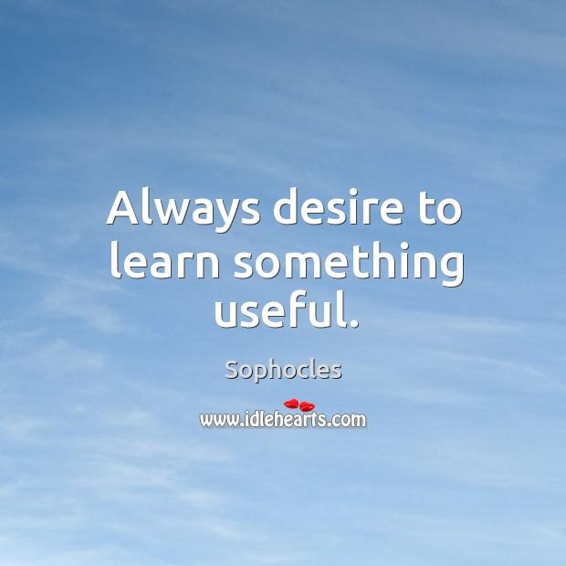 Image, Always desire to learn something useful.