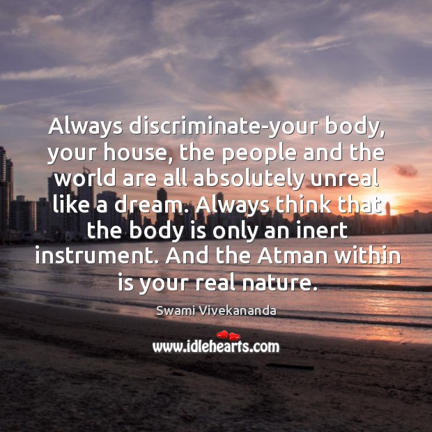 Always discriminate-your body, your house, the people and the world are all Image