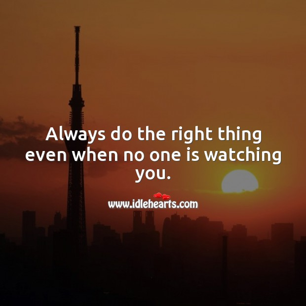 Always do the right thing even when no one is watching you. Wise Quotes Image