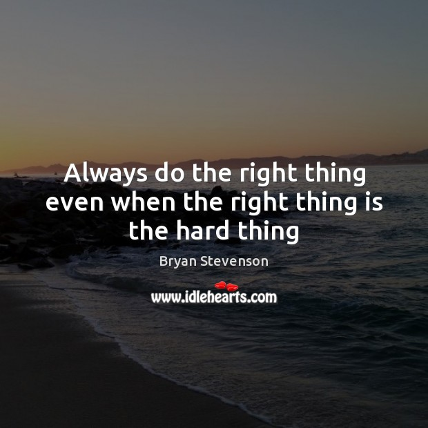 Image, Always do the right thing even when the right thing is the hard thing