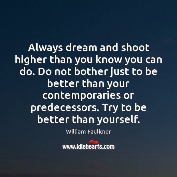 Always dream and shoot higher than you know you can do. Do William Faulkner Picture Quote