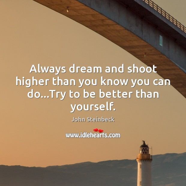 Image, Always dream and shoot higher than you know you can do…Try to be better than yourself.