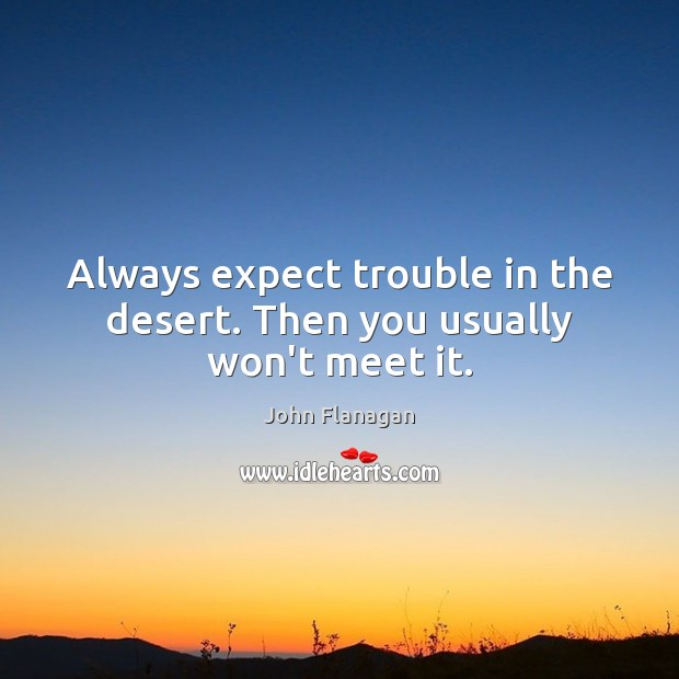 Always expect trouble in the desert. Then you usually won't meet it. Image