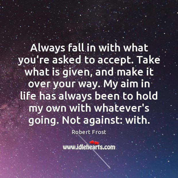 Image, Always fall in with what you're asked to accept. Take what is