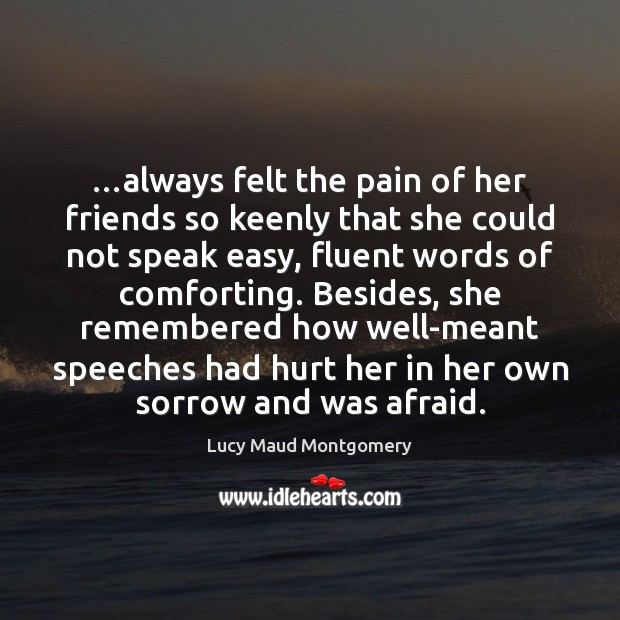 …always felt the pain of her friends so keenly that she could Lucy Maud Montgomery Picture Quote