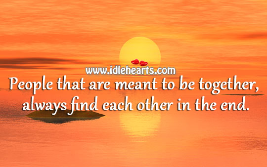People that are meant to be together, always find each other in the end. Image